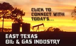 click to connect with today's East Texas Oil & Gas Industry...